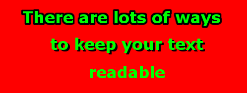 bright red background with green text. First line There are lots of ways - outlined in black. to keep your text - shadowed in black. readable.